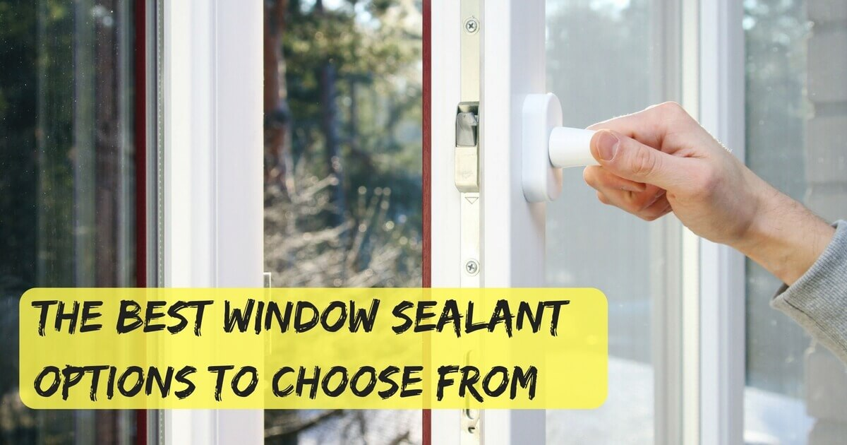 The Best Window Sealant Options To Choose From